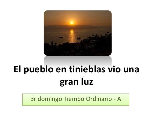El pueblo en tinieblas vio una gran luz 3r domingo Tiempo Ordinario - A
