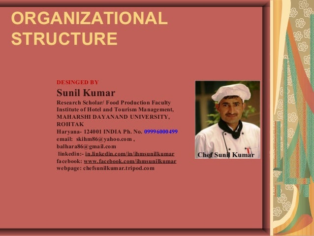 ORGANIZATIONAL STRUCTURE DESINGED BY Sunil Kumar Research Scholar/ Food Production Faculty Institute of Hotel and Tourism ...