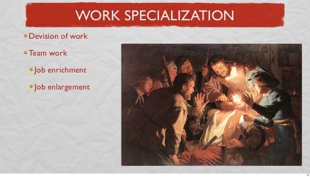 WORK SPECIALIZATION Devision of work Team work Job enrichment Job enlargement  18