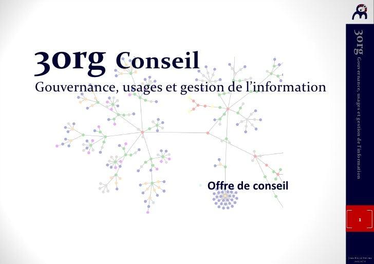3org  Conseil Gouvernance, usages et gestion de l'information <ul><li>Offre de conseil </li></ul>