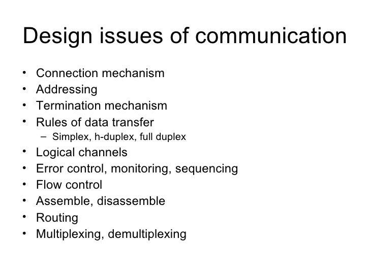 Design issues of communication <ul><li>Connection mechanism </li></ul><ul><li>Addressing </li></ul><ul><li>Termination mec...