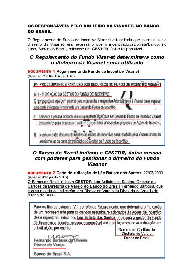 OS RESPONSÁVEIS PELO DINHEIRO DA VISANET, NO BANCODO BRASILO Regulamento do Fundo de Incentivo Visanet estabelecia que, pa...