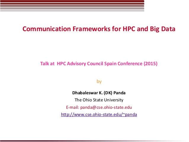 Communication Frameworks for HPC and Big Data Dhabaleswar K. (DK) Panda The Ohio State University E-mail: panda@cse.ohio-s...