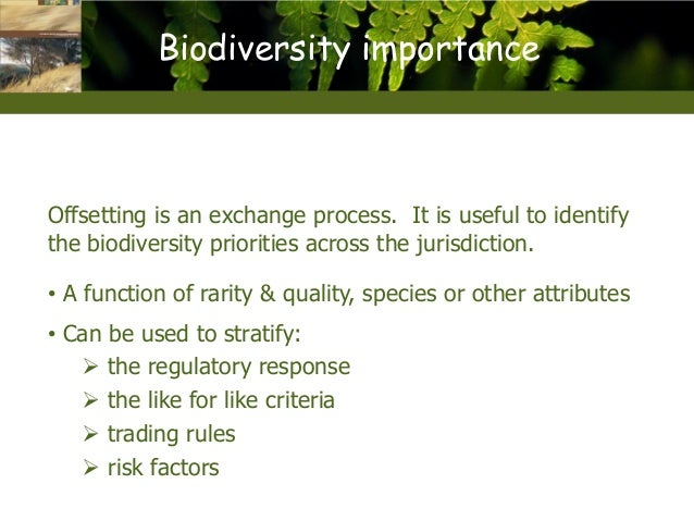 Biodiversity importance  Offsetting is an exchange process. It is useful to identify the biodiversity priorities across th...