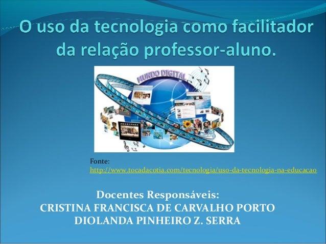 Docentes Responsáveis: CRISTINA FRANCISCA DE CARVALHO PORTO DIOLANDA PINHEIRO Z. SERRA Fonte: http://www.tocadacotia.com/t...