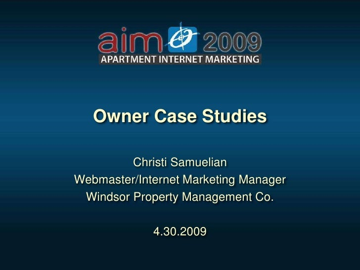 Owner Case Studies           Christi Samuelian Webmaster/Internet Marketing Manager  Windsor Property Management Co.      ...