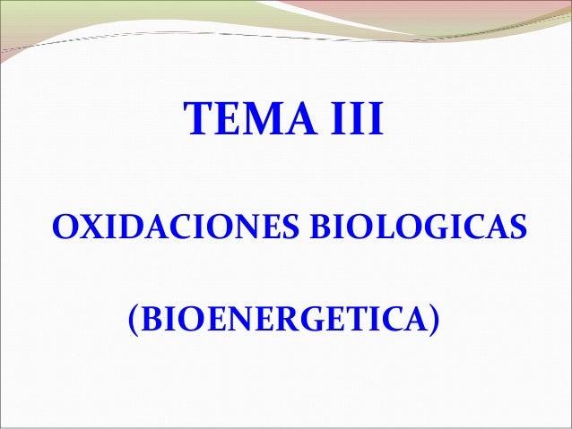TEMA III OXIDACIONES BIOLOGICAS (BIOENERGETICA)