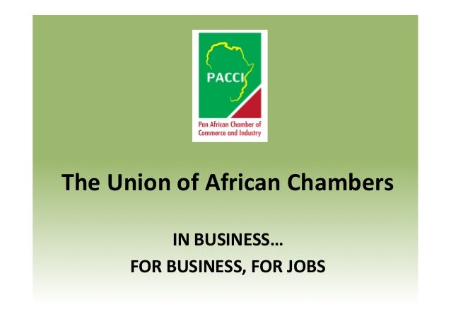 The  Union  of  African  Chambers      IN  BUSINESS…   FOR  BUSINESS,  FOR  JOBS