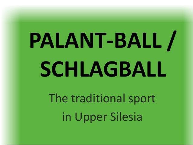 PALANT-BALL / SCHLAGBALL The traditional sport in Upper Silesia