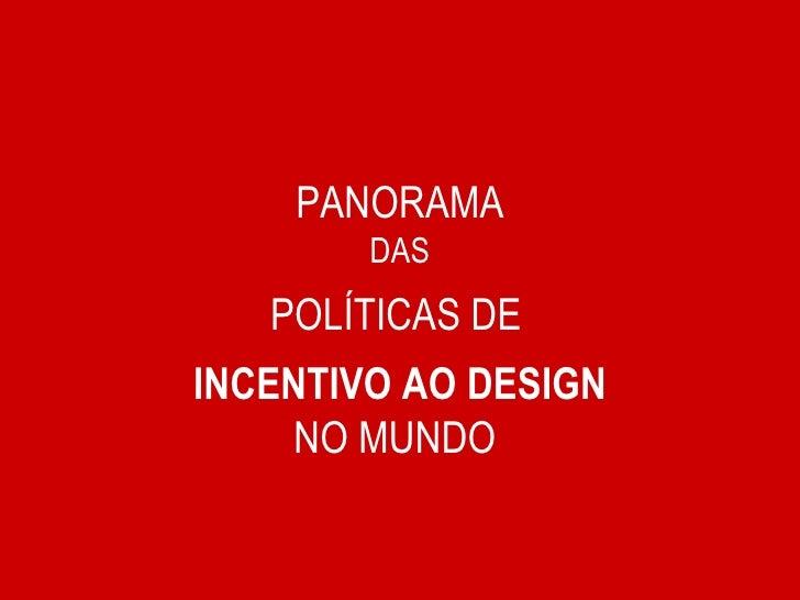 PANORAMA DAS POLÍTICAS DE   INCENTIVO AO DESIGN NO MUNDO