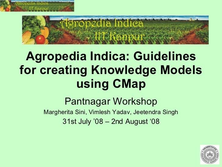 Agropedia Indica: Guidelines for creating Knowledge Models using CMap Pantnagar Workshop Margherita Sini, Vimlesh Yadav, J...