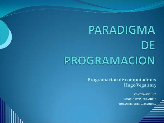 Programación de computadoras Hugo Vega 2013 CCANTO ASTO, LUZ SANCHO RIVAS, GERALDINE QUIJANO ROMERO ALESSANDRA