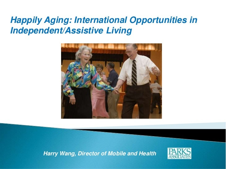 Happily Aging: International Opportunities in Independent/Assistive Living<br />Harry Wang,Director of Mobile and Health<b...