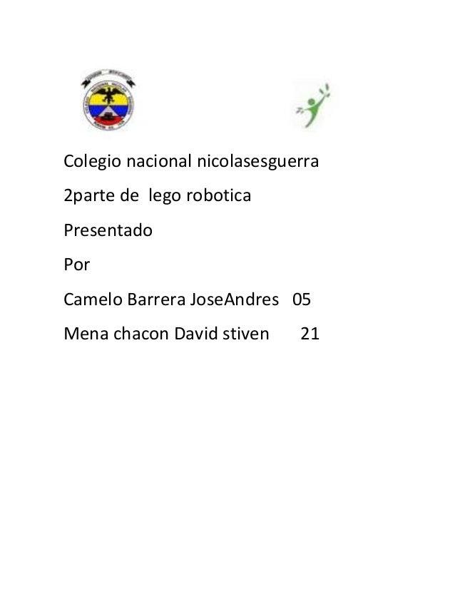 Colegio nacional nicolasesguerra2parte de lego roboticaPresentadoPorCamelo Barrera JoseAndres 05Mena chacon David stiven  ...