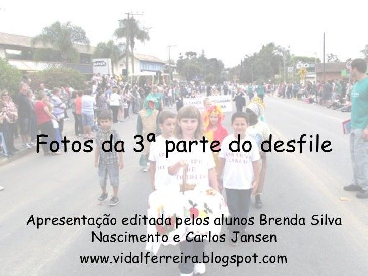 Fotos da 3ª parte do desfileApresentação editada pelos alunos Brenda Silva        Nascimento e Carlos Jansen       www.vid...