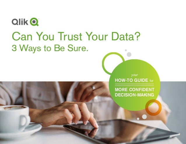 TRUSTING YOUR DATA: A HOW-TO GUIDE | 1 Can You Trust Your Data? 3 Ways to Be Sure. for your HOW-TO GUIDE MORE CONFIDENT DE...
