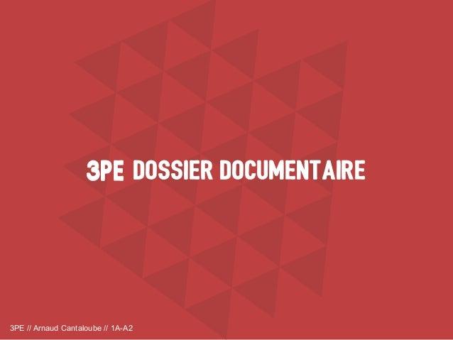 3PE // Arnaud Cantaloube // 1A-A2 DOSSIER DOCUMENTAIRE3PE3PE