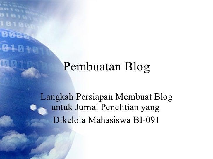 Pembuatan Blog Langkah Persiapan Membuat Blog untuk Jurnal Penelitian yang  Dikelola Mahasiswa BI-091