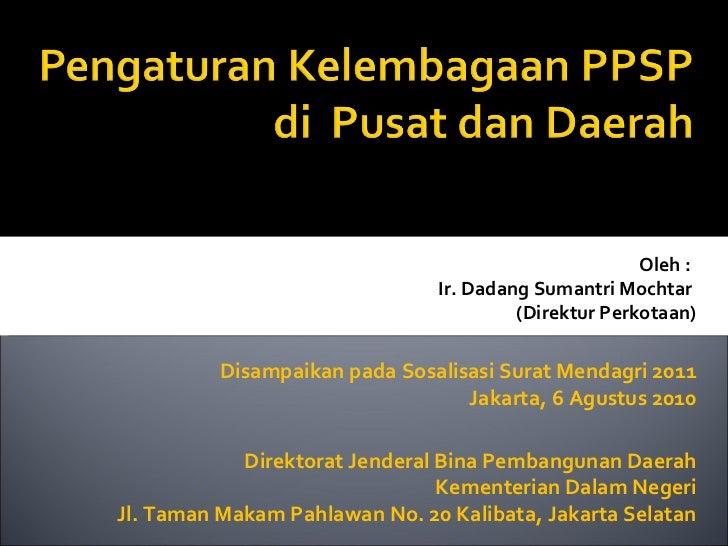 Ir. Dadang Sumantri Mochtar  (Direktur Perkotaan) Oleh : Disampaikan pada Sosalisasi Surat Mendagri 2011 Jakarta, 6 Agustu...