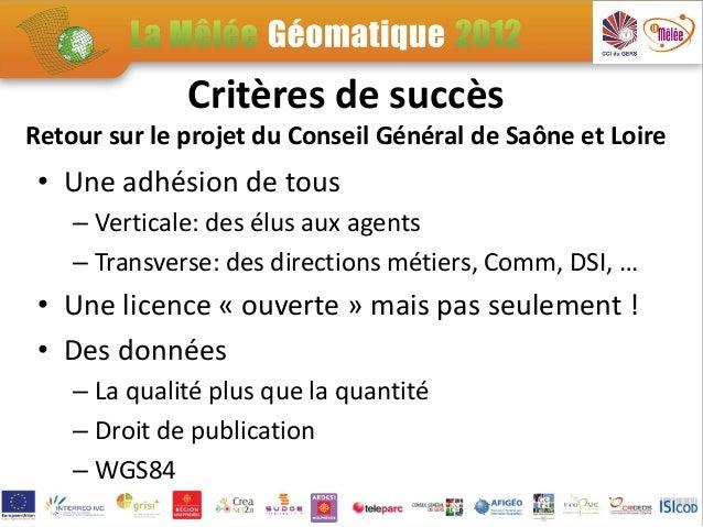 Critères de succèsRetour sur le projet du Conseil Général de Saône et Loire• Les réutilisateurs : développeurs…   – OpenAP...