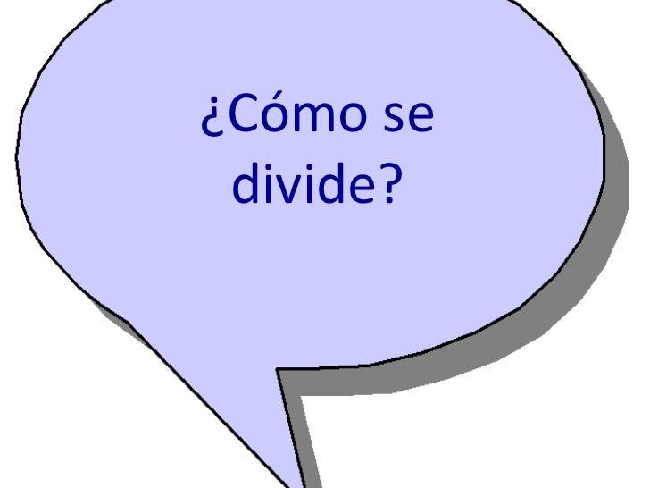 ¿Cómo se divide?