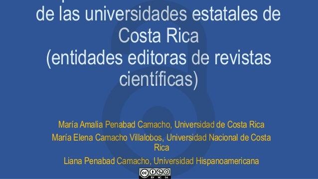 de las universidades estatales de Costa Rica (entidades editoras de revistas científicas) María Amalia Penabad Camacho, Un...