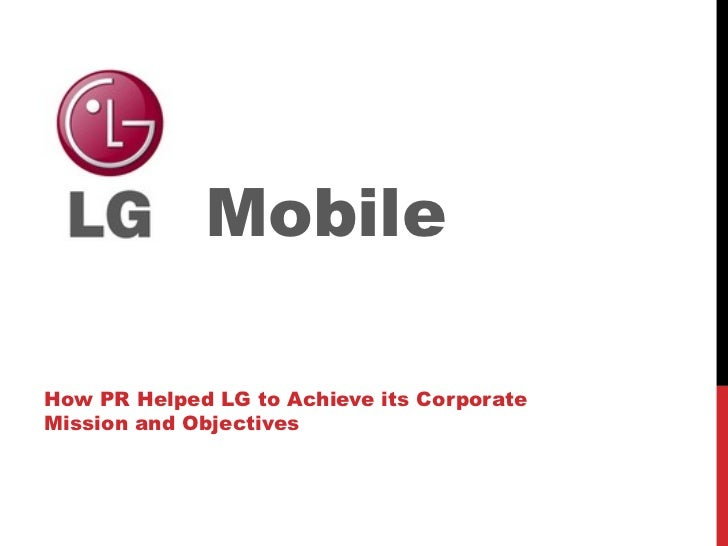 LG  Mobile How PR Helped LG to Achieve its Corporate Mission and Objectives