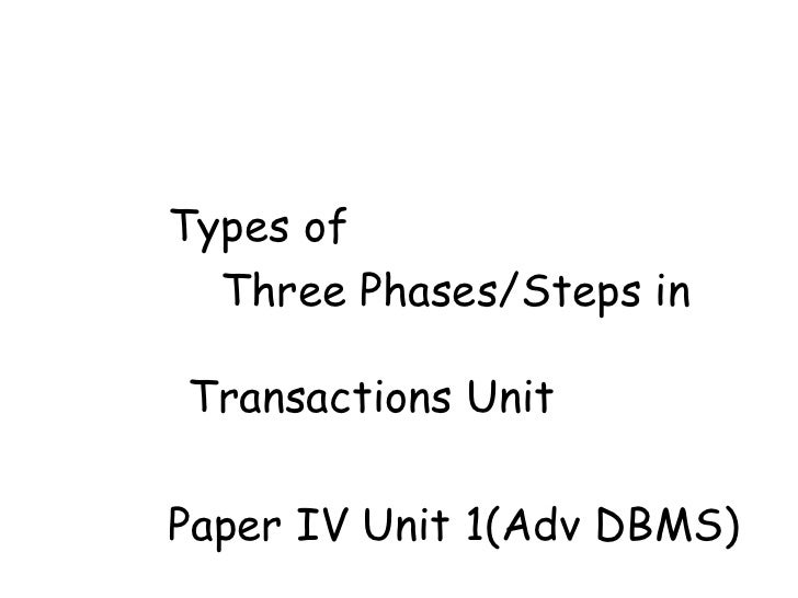 <ul><ul><ul><ul><li>Types of  </li></ul></ul></ul></ul><ul><ul><ul><ul><li>  Three Phases/Steps in    Transactions Unit </...