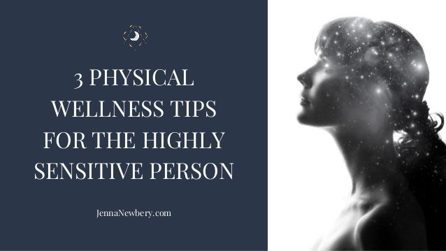 3 PHYSICAL WELLNESS TIPS FOR THE HIGHLY SENSITIVE PERSON JennaNewbery.com