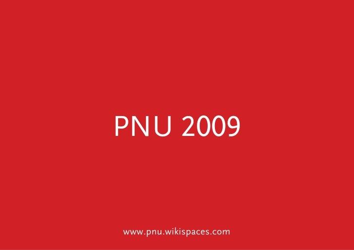 PNU 2009                            www.pnu.wikispaces.com                PNU 2009              www.pnu.wikispaces.com