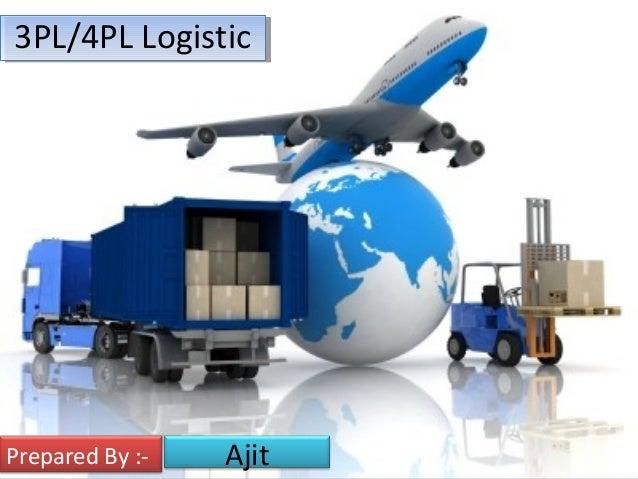 3PL/4PL Logistic3PL/4PL Logistic AjitPrepared By :-