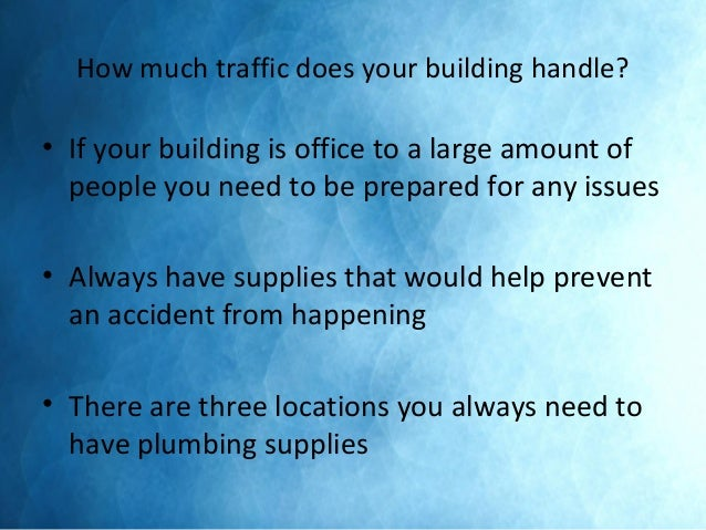 How much traffic does your building handle? • If your building is office to a large amount of people you need to be prepar...