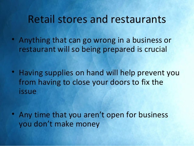 Retail stores and restaurants • Anything that can go wrong in a business or restaurant will so being prepared is crucial •...