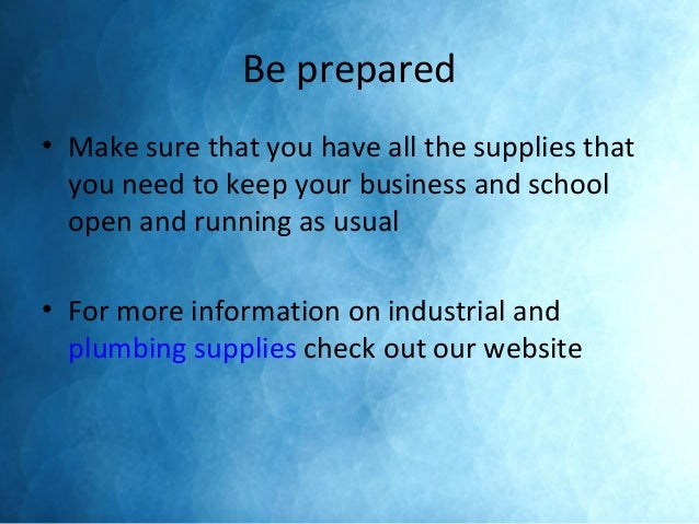Be prepared • Make sure that you have all the supplies that you need to keep your business and school open and running as ...
