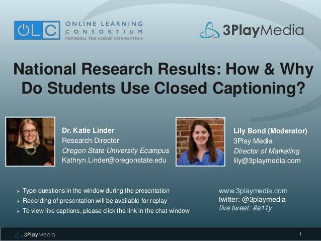 1 National Research Results: How & Why Do Students Use Closed Captioning? Dr. Katie Linder Research Director Oregon State ...