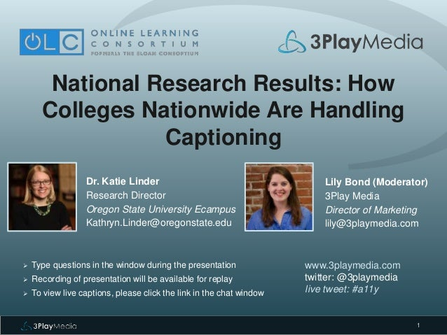 1 National Research Results: How Colleges Nationwide Are Handling Captioning Dr. Katie Linder Research Director Oregon Sta...