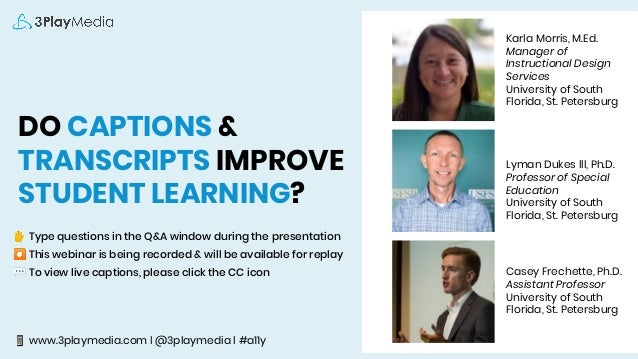 DO CAPTIONS & TRANSCRIPTS IMPROVE STUDENT LEARNING? ✋ Type questions in the Q&A window during the presentation ⏺ This webi...