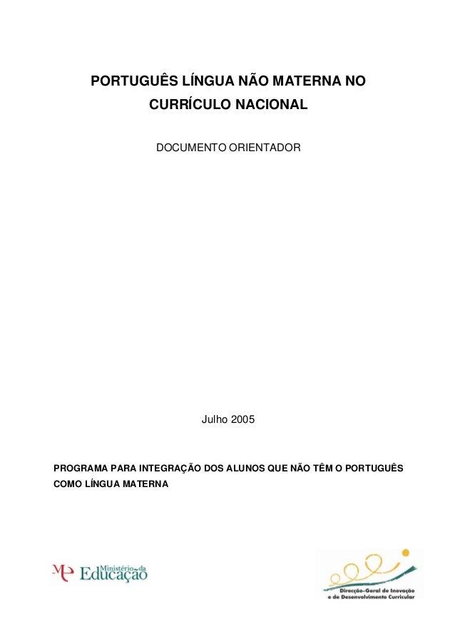 PORTUGUÊS LÍNGUA NÃO MATERNA NO CURRÍCULO NACIONAL DOCUMENTO ORIENTADOR  Julho 2005  PROGRAMA PARA INTEGRAÇÃO DOS ALUNOS Q...