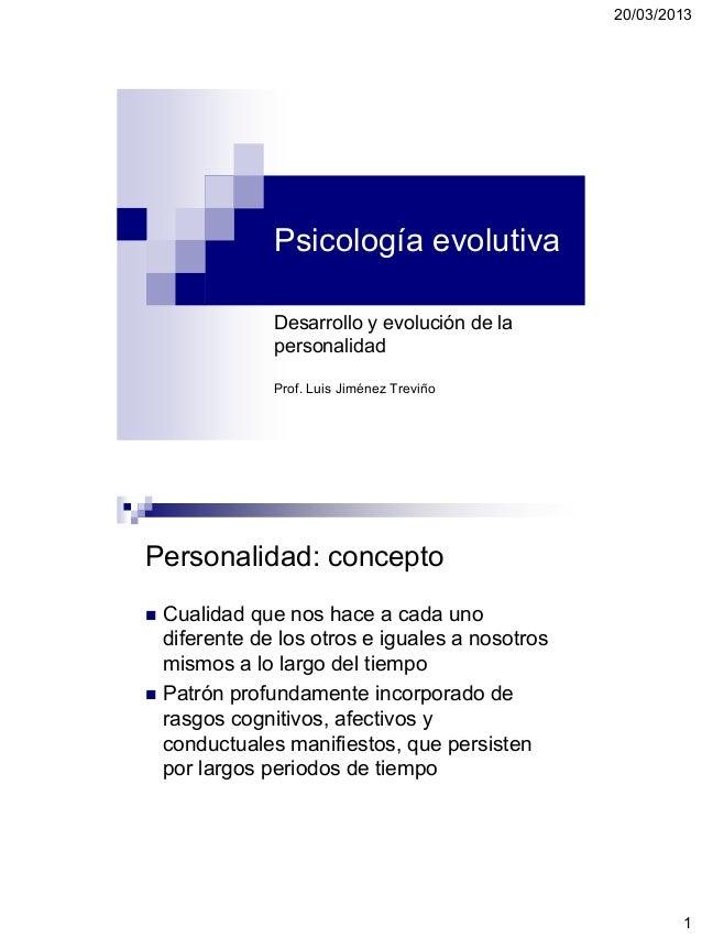 20/03/2013 1 Psicología evolutiva Desarrollo y evolución de la personalidad Prof. Luis Jiménez Treviño Personalidad: conce...