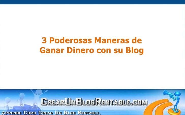 3 Poderosas Maneras de<br />Ganar Dinero con su Blog<br />