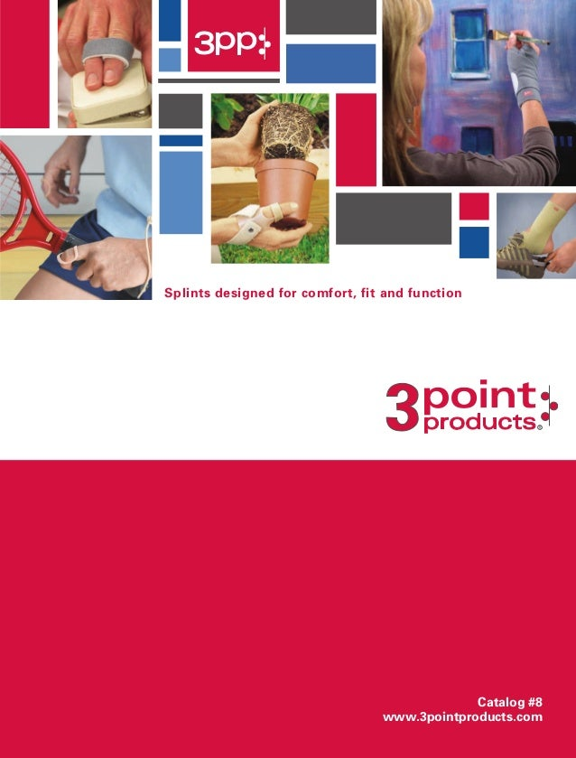 Splints designed for comfort, fit and function Catalog #8 www.3pointproducts.com
