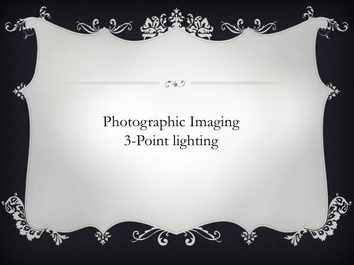 Photographic Imaging   3-Point lighting