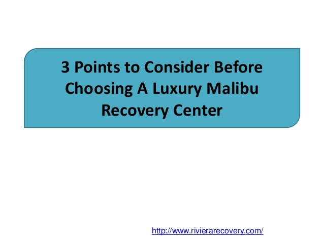 3 Points to Consider Before Choosing A Luxury Malibu Recovery Center http://www.rivierarecovery.com/