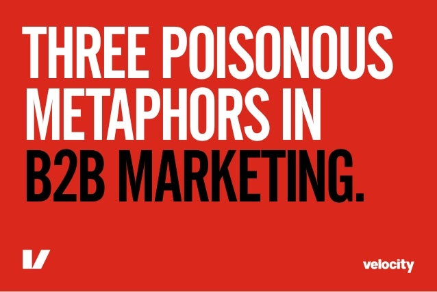 THREE POISONOUSMETAPHORS INB2B MARKETING.
