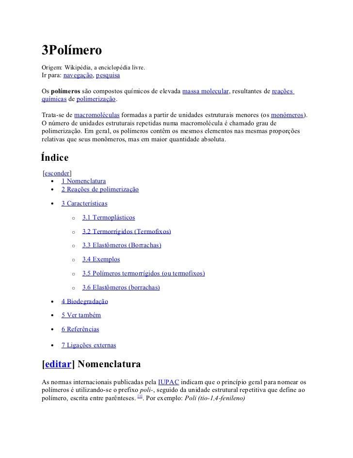 3PolímeroOrigem: Wikipédia, a enciclopédia livre.Ir para: navegação, pesquisaOs polímeros são compostos químicos de elevad...