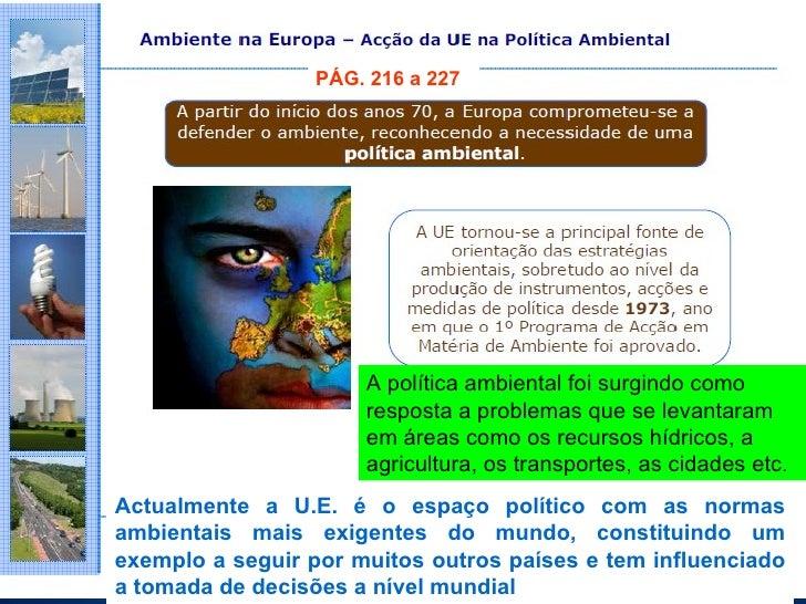 Actualmente a U.E. é o espaço político com as normas ambientais mais exigentes do mundo, constituindo um exemplo a seguir ...
