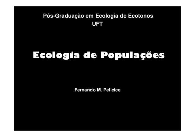 Pós-Graduação em Ecologia de Ecotonos UFT  Ecologia de Populações  Fernando M. Pelicice