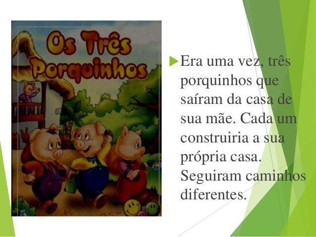 Era uma vez, três porquinhos que saíram da casa de sua mãe. Cada um construiria a sua própria casa. Seguiram caminhos dif...