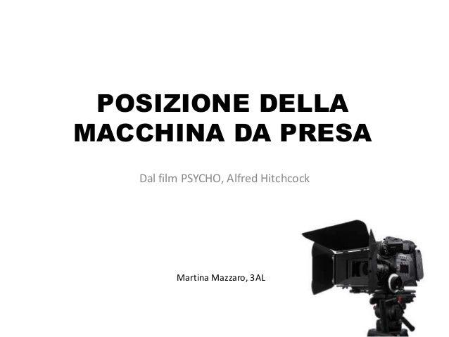 POSIZIONE DELLAMACCHINA DA PRESA   Dal film PSYCHO, Alfred Hitchcock          Martina Mazzaro, 3AL