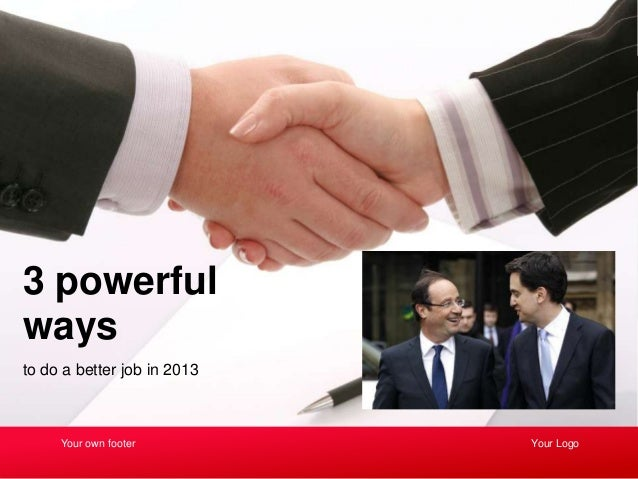 3 powerfulwaysto do a better job in 2013     Your own footer         Your Logo